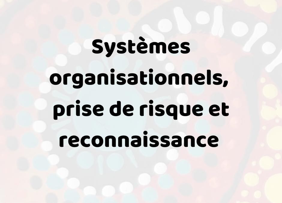 Systèmes organisationnels, prise de risque et reconnaissance – Texte Intégral